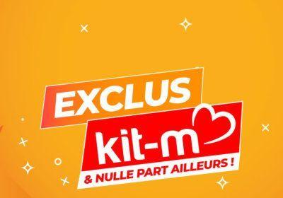 Exclus Kit-M & Nulle Part Ailleurs !